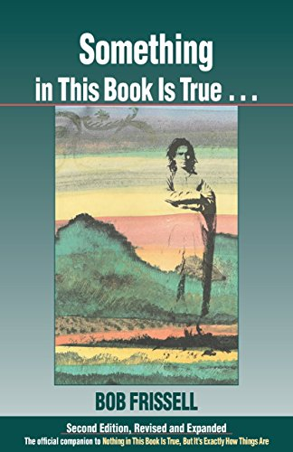 9781583940778: Something in This Book Is True, Second Edition: The Official Companion to Nothing in This Book Is True, But It's Exactly How Things Are