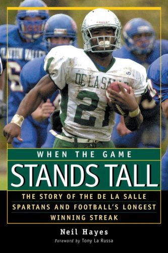 9781583940860: When the Game Stands Tall: The Story of the De LA Salle Spartans and Football's Longest Winning Streak