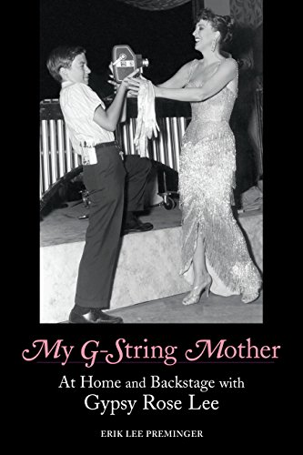 My G-String Mother: At Home and Backstage with Gypsy Rose Lee: Erik Lee Preminger