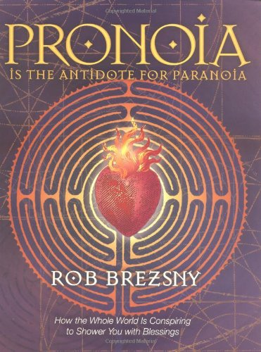 9781583941232: Pronoia Is the Antidote for Paranoia: How the Whole World Is Conspiring to Shower You with Blessings