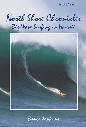 North Shore Chronicles: Big-Wave Surfing in Hawaii: Bruce Jenkins