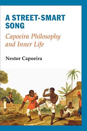 A Street-Smart Song: Capoeira Philosophy and Inner Life: Capoeira, Nestor