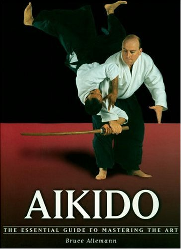 Aikido: The Essential Guide to Mastering the Art: Bruce Allemann