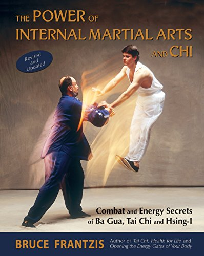 9781583941904: The Power of Internal Martial Arts and Chi: Combat and Energy Secrets of Ba Gua, Tai Chi and Hsing-I