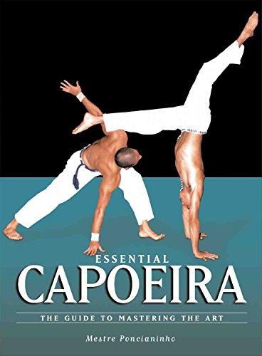 Essential Capoeira: The Guide to Mastering the Art: Ponchianinho, Mestre