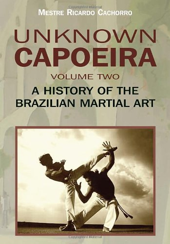 9781583942345: 2: Unknown Capoeira, Volume Two: A History of the Brazilian Martial Art