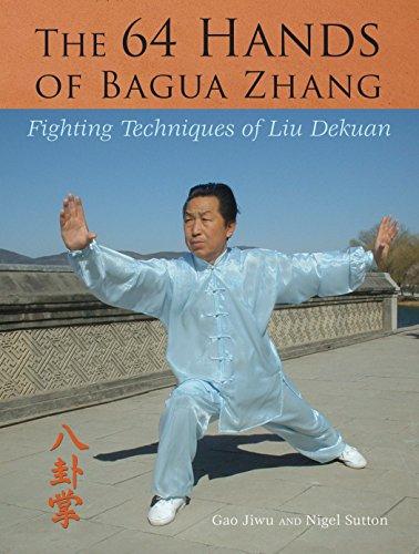 64 Hands of Bagua Zhang: Fighting Techniques of Liu Dekuan: Jiwu, Gao; Sutton, Nigel