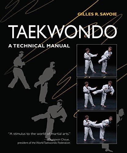 Taekwondo: A Technical Manual: Savoie, Gilles R.