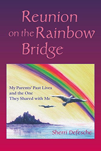 9781583942659: Reunion on the Rainbow Bridge: My Parents' Past Lives and the One They Shared with Me