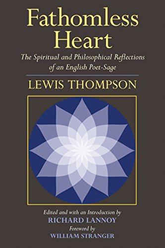Fathomless Heart: The Spiritual and Philosophical Reflections of an English Poet-Sage: Lewis ...
