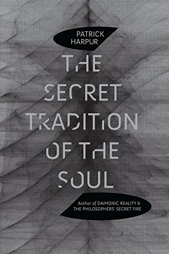 The Secret Tradition of the Soul: Harpur, Patrick