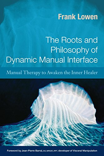 9781583943182: The Roots and Philosophy of Dynamic Manual Interface: Manual Therapy to Awaken the Inner Healer