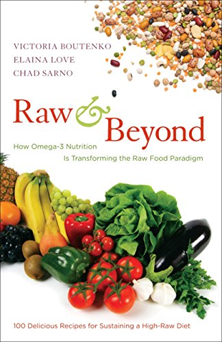 Raw and Beyond: How Omega-3 Nutrition is Transforming the Raw Food Paradigm: Victoria Boutenko; ...