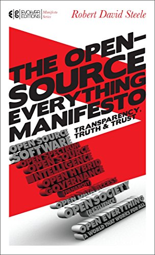 The Open-Source Everything Manifesto: Transparency, Truth, and Trust (Manifesto Series): Steele, ...