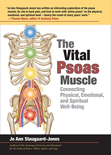 The Vital Psoas Muscle: Connecting Physical, Emotional, and Spiritual Well-Being: Staugaard-Jones, ...