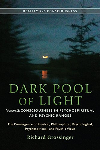 Dark Pool of Light, Volume Two: Consciousness in Psychospiritual and Psychic Ranges (Reality and ...