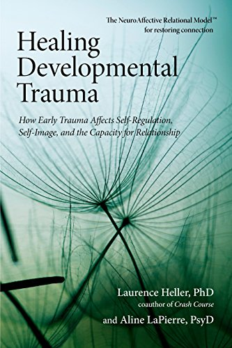 9781583944899: Healing Developmental Trauma: How Early Trauma Affects Self-regulation, Self-image, and the Capacity for Relationship
