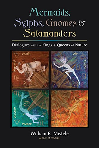 9781583944936: Mermaids, Sylphs, Gnomes & Salamanders: Dialogues with the Kings & Queens of Nature