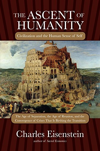 The Ascent of Humanity: Civilization and the Human Sense of Self: Eisenstein, Charles