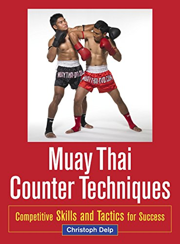 Muay Thai Counter Techniques: Competitive Skills and Tactics for Success: Delp, Christoph