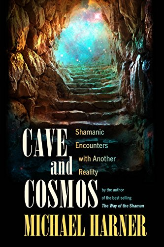 9781583945469: Cave And Cosmos: Shamanic Encounters with Spirits and Heavens
