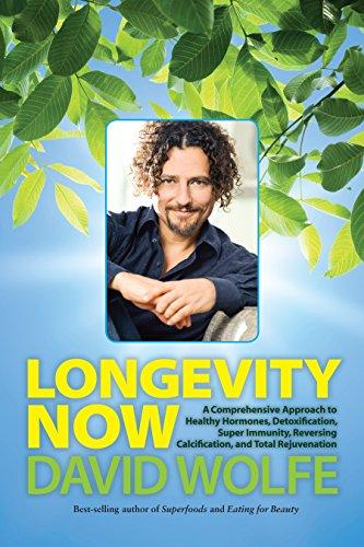 9781583946145: Longevity Now: A Comprehensive Approach to Healthy Hormones, Detoxification, Super Immunity, Reversing Calcification, and Total Rejuvenation