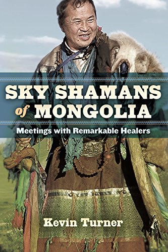 Sky Shamans of Mongolia: Meetings with Remarkable Healers: Kevin Turner