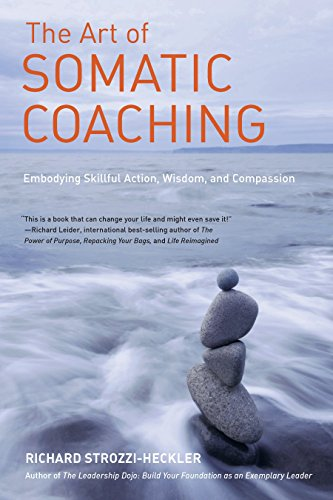 9781583946732: The Art of Somatic Coaching: Embodying Skillful Action, Wisdom, and Compassion