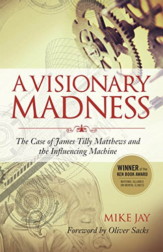 9781583947173: A Visionary Madness: The Case of James Tilly Matthews and the Influencing Machine