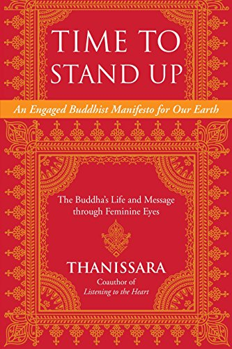 Time to Stand Up: An Engaged Buddhist Manifesto for Our Earth -- The Buddha's Life and Message...