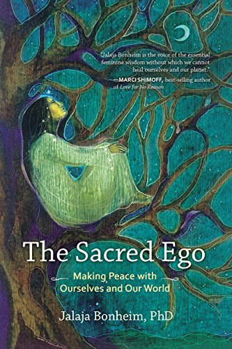 The Sacred Ego: Making Peace with Ourselves and Our World (Sacred Activism): Bonheim, Jalaja