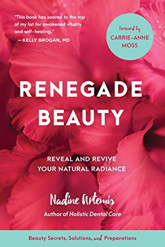 9781583949696: Renegade Beauty: Reveal and Revive Your Natural Radiance--Beauty Secrets, Solutions, and Preparations