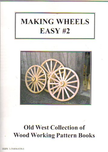 9781584040385: MAKING WHEELS EASY #2: OLD WEST COLLECTION OF WOOD WORKING PATTERN BOOKS