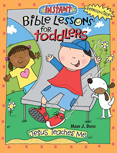 Instant Bible Lessons for Toddlers: Jesus Teaches Me: Mary J. Davis