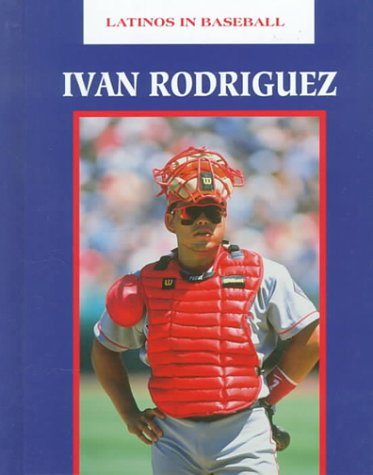 9781584150060: Ivan Rodriguez (Latinos in Baseball)