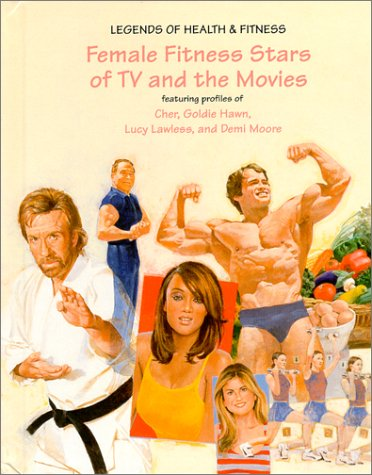 9781584150503: Female Fitness Stars of TV and the Movies: Featuring Profiles of Cher, Goldie Hawn, Lucy Lawless, and Demi Moore (Legends of Health & Fitness)