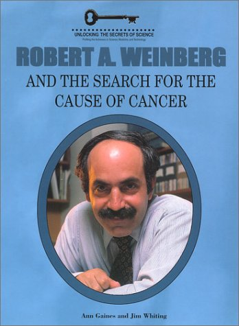 9781584150954: Robert A. Weinberg and the Search for the Cause of Cancer (Unlocking the Secrets of Science) (Unlocking the Secrets of Science)