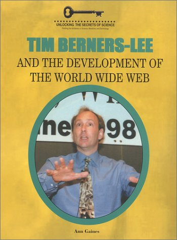 9781584150961: Tim Berners-Lee and the Development of the World Wide Web (Unlocking the Secrets of Science)