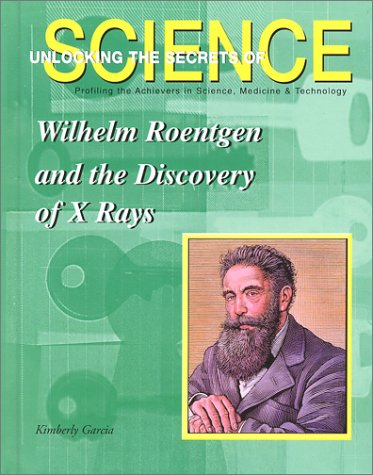 9781584151142: Wilhelm Roentgen and the Discovery of X-Rays (Unlocking the Secrets of Science)