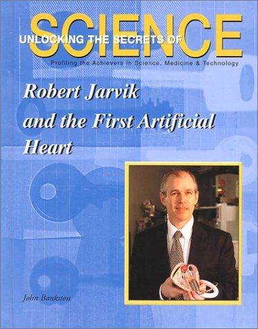 Robert Jarvik and the First Artificial Heart: Bankston, John