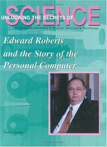 9781584151180: Edward Roberts and the Story of the Personal Computer (Unlocking the Secrets of Science)