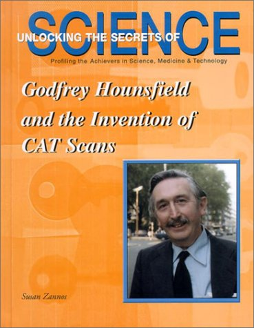 Godfrey Hounsfield and the Invention of CAT Scans (Unlocking the Secrets of Science): Zannos, Susan