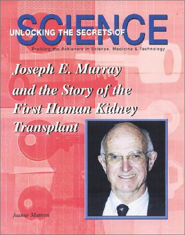 9781584151364: Joseph E. Murray: Story of the First Human Kidney Transplant (Unlocking the Secrets of Science)