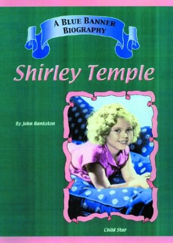 9781584151722: Shirley Temple: Child Stars (Blue Banner Biography)