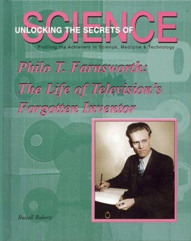 9781584151760: Philo T. Farnsworth: The Life of Television's Forgotten Inventor (Unlocking the Secrets of Science)