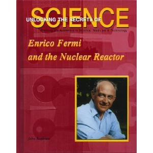 Enrico Fermi and the Nuclear Reactor (Unlocking the Secrets of Science): Bankston, John
