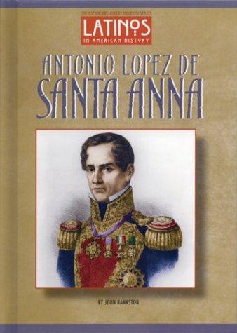 Antonio Lopez De Santa Anna (Latinos in American History): John Bankston