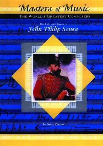 9781584152125: The Life & Times of John Philip Sousa (Masters of Music)