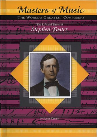The Life and Times of Stephen Foster (Masters of Music): Zannos, Susan