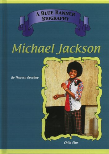 Michael Jackson: Child Stars (Blue Banner Biographies): Libra, Anna; Overby, Theresa; Overbey, ...